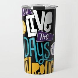 Live the Days Travel Mug