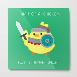 I Am Not A Chicken But A Brave Knight Metal Print