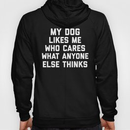 My Dog Likes Me Funny Quote Hoody