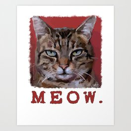 """Meow"" Bored cat with a lousy attitude Art Print"