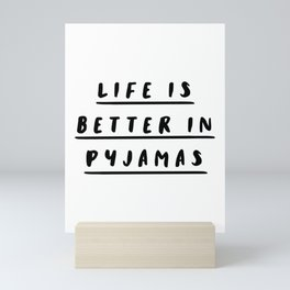 Life is Better in Pyjamas typography wall art home decor in black and white Mini Art Print