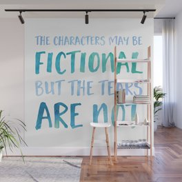 The Characters May Be Fictional But The Tears Are Not - Blue Wall Mural