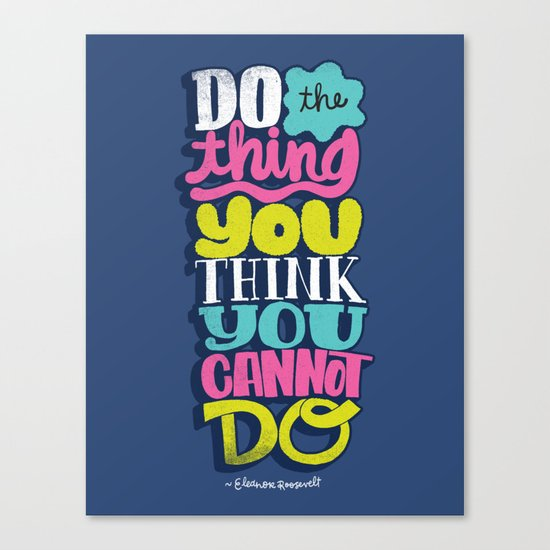 Do The Thing You Think You Cannot Do Canvas Print