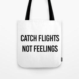 Catch Flights Not Feelings Tote Bag