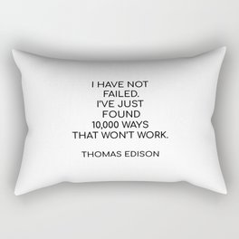 """I HAVE NOT FAILED. I'VE JUST FOUND 10,000 WAYS THAT WON'T WORK."" – THOMAS EDISON Rectangular Pillow"
