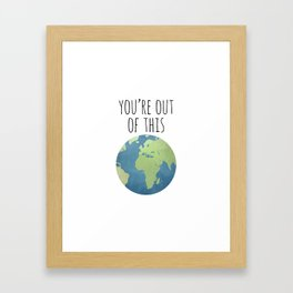 You're Out Of This World Framed Art Print
