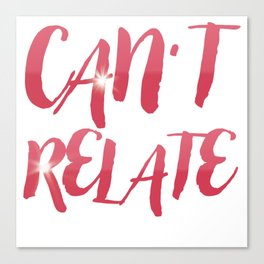 Can't Relate Canvas Print
