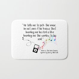 """Music is a window to the soul"" (Simon vs the Homo Sapiens Agenda Quote) Bath Mat"