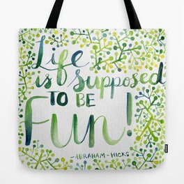 Life is Supposed to be Fun! Tote Bag
