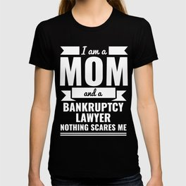 Mom Bankruptcy Lawyer Nothing Scares me Mama Mother's Day Graduation T-shirt