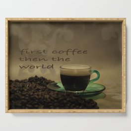 first coffee then the world Serving Tray