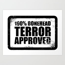 100% Bonehead Terror Approved! Art Print