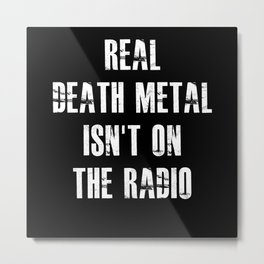 Funny Death Metal Saying Metal Print