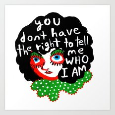You don't have the right to tell me Who I Am Art Print