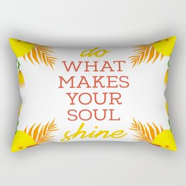 Do what makes your soul shine Rectangular Pillow