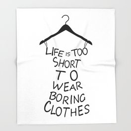 Life is too short to wear boring clothes fashion Throw Blanket