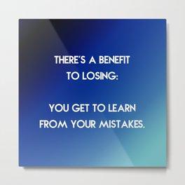 Benefit to Losing Metal Print