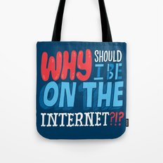 Why Should I Be On The Internet?!? Tote Bag
