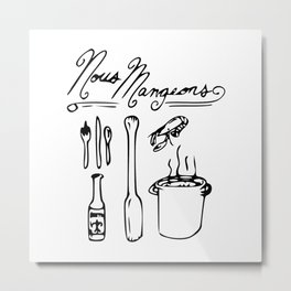 Nous Mangeons (We Eat) Metal Print