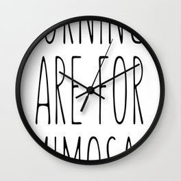 Mornings are for mimosas Wall Clock
