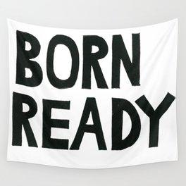 BORN READY Wall Tapestry