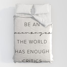 Be An Encourager the World Has Enough Critics Comforters