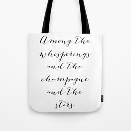 Among the whisperings and the champagne and the stars - The Great Gatsby Tote Bag