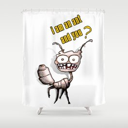 I am an ant and you? Shower Curtain