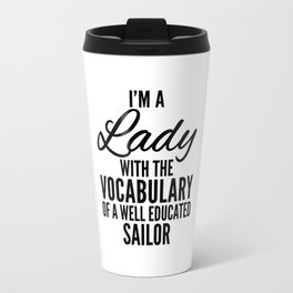 I'M A LADY WITH THE VOCABULARY OF A WELL EDUCATED SAILOR Travel Mug