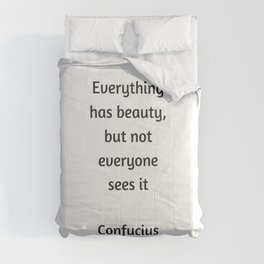 Confucius Quote - Everything has beauty but not everyone sees it Comforters