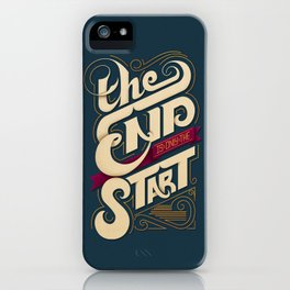 The End is only the Start iPhone Case