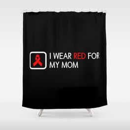 Red Ribbon: Red for my Mom Shower Curtain