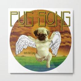 Pug Song Metal Print