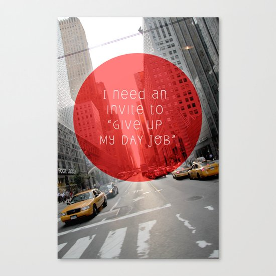 give up my day job Canvas Print