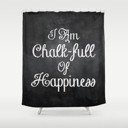 I Am Chalk-full Of Happiness Shower Curtain
