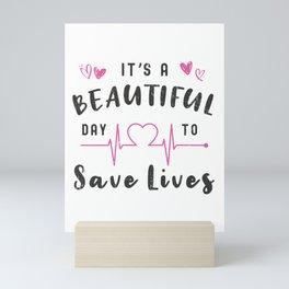 Its A Beautiful Day To Save Lives Mini Art Print