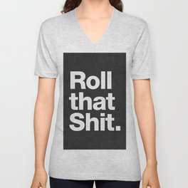Roll that Shit - black version Unisex V-Neck