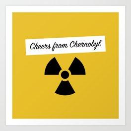 Cheers from Chernobyl Art Print