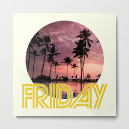Friday Every Day of the Week Metal Print