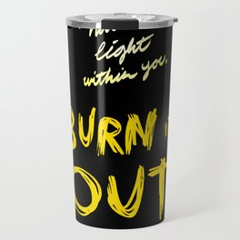 Burn it Out Travel Mug