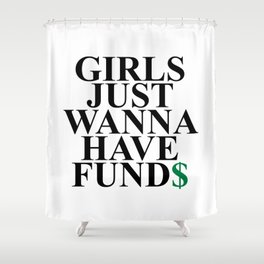Girls Just Wanna Have Fund$ Funny Quote Shower Curtain