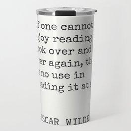 """If one cannot enjoy reading a book..."" Oscar Wilde Travel Mug"