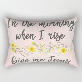In the Morning, when I rise, Give me Jesus Rectangular Pillow