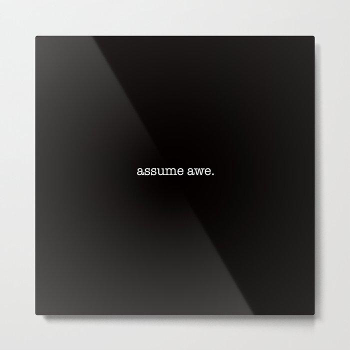 assume awe Metal Print