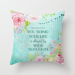 Be careful what you think - Floral roses watercolor Illustration & Typography Throw Pillow
