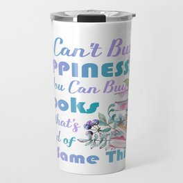 You can't buy Happiness but you can buy books Travel Mug