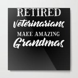 Retired Veterinarians Make Amazing Grandmas Metal Print