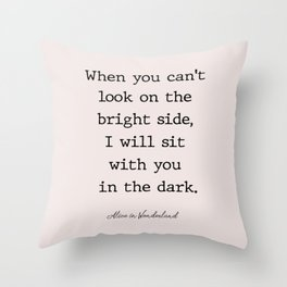 When you can't look on the  bright side, Throw Pillow