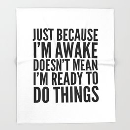 Just Because I'm Awake Doesn't Mean I'm Ready To Do Things Throw Blanket