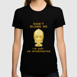 Star - Don't blame me, I'm just an interpreter - Wars T-shirt